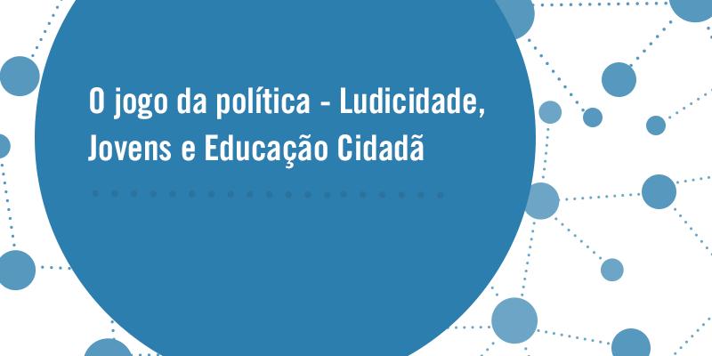 O-jogo-da-política—Ludicidade,-Jovens-e-Educação-Cidadã